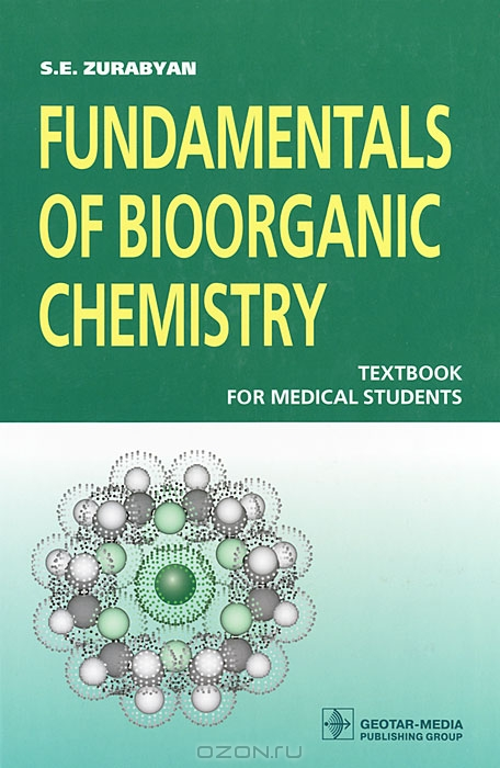 S. E. Zurabyan / Fundamentals of Bioorganic Chemistry / The texlbook is based on modern organic chemistry and considers the structure and chemical transformations of organic ...